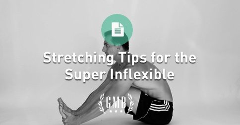 Stretching Tips for Beginners & the Super Inflexible | GMB Fitness